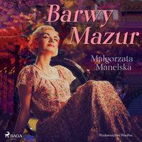Barwy Mazur - Małgorzata Manelska