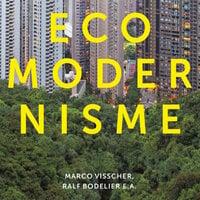 Ecomodernisme, het nieuwe denken over groen en groei - Marco Visscher, Ralf Bodelier