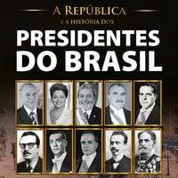 A República e a história dos presidentes do Brasil - Worney Almeida de Souza