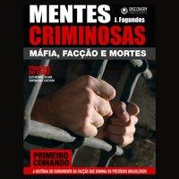 Mentes Criminosas - Máfia, facção e mortes - J. Fagundes