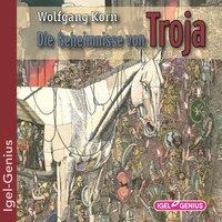 Die Geheimnisse von Troja - Wolfgang Korn