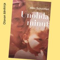 Unohda minut - Alex Schulman