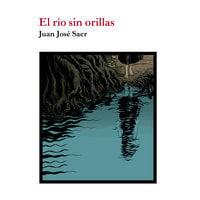 El río sin orillas - Juan José Saer