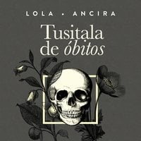 Tusitala de obitos - Lola Ancira