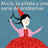 Alicia, la piñata y una serie de problemas - Juana Inés Dehesa