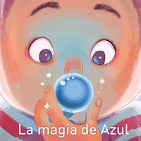La magia de Azul - Alicia Molina
