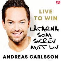 Live to Win - Låtarna som skrev mitt liv - Andreas Carlsson