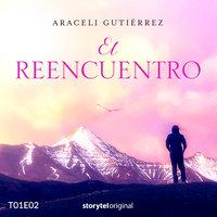 El reencuentro T01E02 - Araceli Gutiérrez