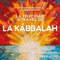 La felicidad a través de la Kábbalah - Encarna Sanchez, Daniel Rodés