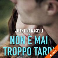 Non è mai troppo tardi - Valentina Naselli