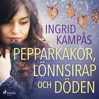Pepparkakor, lönnsirap och döden - Ingrid Kampås