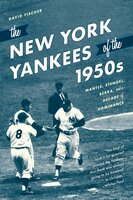 The New York Yankees of the 1950s - David Fischer
