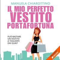 Il mio perfetto vestito portafortuna - Chiarottino, Manuela