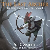 The Last Archer: Green Ember Archer Book I - S. D. Smith
