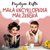 Mała encyklopedia małżeńska - Krystyna Kofta