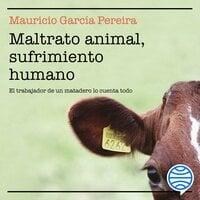 Maltrato animal, sufrimiento humano - Mauricio García Pereira