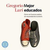 Mejor educados - Gregorio Luri