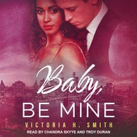 Baby, Be Mine - Victoria H. Smith