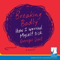Breaking Badly: How I Worried Myself Sick - Georgie Dent