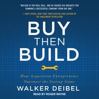 Buy Then Build: How Acquisition Entrepreneurs Outsmart the Startup Game - Walker Deibel