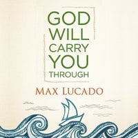 God Will Carry You Through - Max Lucado