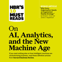 HBR's 10 Must Reads on AI, Analytics, and the New Machine Age - Thomas H. Davenport, Paul Daugherty, Michael E. Porter, Harvard Business Review, H. James Wilson