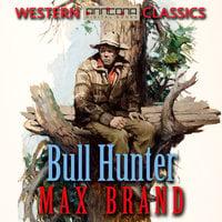Bull Hunter - Max Brand