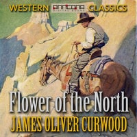 Flower of the North - James Oliver Curwood