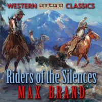 Riders of the Silences - Max Brand