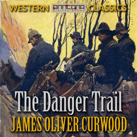 The Danger Trail - James Oliver Curwood