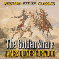The Golden Snare - James Oliver Curwood