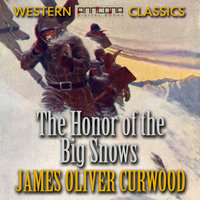 The Honor of the Big Snows - James Oliver Curwood
