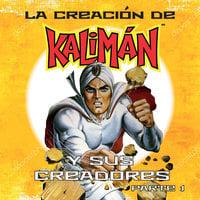 La creación de Kalimán y sus creadores, parte 1 - Edgar David Aguilera,José Luis Guzmán
