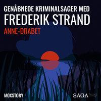 Genåbnede kriminalsager med Frederik Strand - Anne-drabet - Moxstory Aps