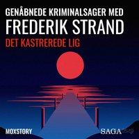 Genåbnede kriminalsager med Frederik Strand - Det kastrerede lig - Moxstory Aps