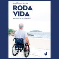 Roda vida - memórias de um cadeirante - José Carlos Morais