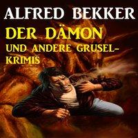 Der Dämon und andere Grusel-Krimis - Alfred Bekker