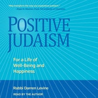 Positive Judaism: For a Life of Well-Being and Happiness - Darren Levine