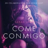 Come conmigo - Un relato erótico - Sarah Skov
