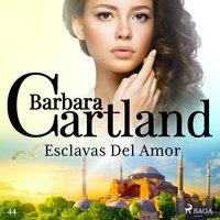 Esclavas Del Amor (La Colección Eterna de Barbara Cartland 44) - Barbara Cartland