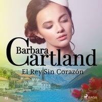 El Rey Sin Corazón (La Colección Eterna de Barbara Cartland 23) - Barbara Cartland