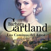 Los Caminos del Amor (La Colección Eterna de Barbara Cartland 58) - Barbara Cartland