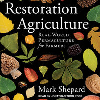 Restoration Agriculture: Real-World Permaculture for Farmers - Mark Shepard