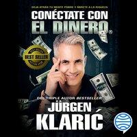 Conéctate con el dinero - Jürgen Klaric