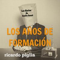 Los diarios de Emilio Renzi. Los años de formación - Ricardo Piglia