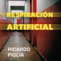 Respiración artificial - Ricardo Piglia