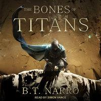 The Bones of Titans - B.T. Narro