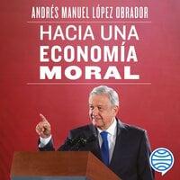 Hacia una economía moral - Andrés Manuel López Obrador