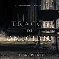 Tracce di Omicidio (Un Thriller di Keri Locke -- Libro #2) - Blake Pierce