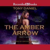The Amber Arrow - Tony Daniel